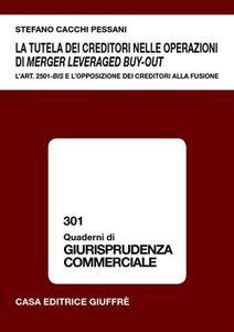 Libro La tutela dei creditori nelle operazioni di merger leveraged buy-out. L'art. 2501-bis e l'opposizione dei creditori alla fusione Stefano Cacchi Pessani