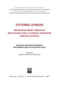 Libro Vittorio Aymone prestigioso erede e originale protagonista della luminosa tradizione forense salentina