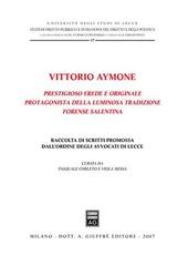 Vittorio Aymone prestigioso erede e originale protagonista della luminosa tradizione forense salentina