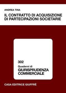 Libro Il contratto di acquisizione di partecipazioni societarie Andrea Tina