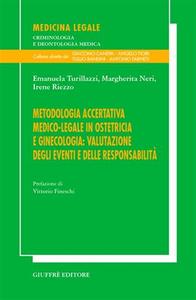 Libro Metodologia accertativa medico-legale in ostetricia e ginecologia: valutazione degli eventi e delle responsabilità Emanuela Turillazzi , Margherita Neri , Irene Riezzo