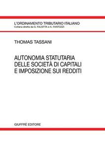 Libro Autonomia statutaria delle società di capitali e imposizione sui redditi Thomas Tassani