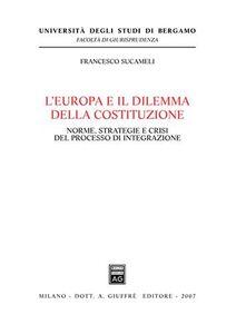 Foto Cover di L' Europa e il dilemma della costituzione. Norme, strategie e crisi del processo di integrazione, Libro di Francesco Sucameli, edito da Giuffrè