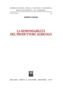 Foto Cover di La responsabilità del produttore agricolo, Libro di Martina Mazzo, edito da Giuffrè