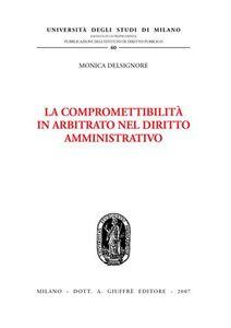 Libro La compromettibilità in arbitrato nel diritto amministrativo Monica Delsignore