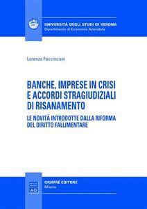 Libro Banche, imprese in crisi e accordi stragiudiziali di risanamento. Le novità introdotte dalla riforma del diritto fallimentare Lorenzo Faccincani
