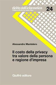 Libro Il costo della privacy tra valore della persona e ragione d'impresa Alessandro Mantelero