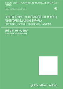 Libro La regolazione e la promozione del mercato alimentare nell'Unione Europea. Esperienze giuridiche comunitarie e nazionali. Atti del Convegno (Udine, 2006)