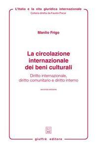Libro La circolazione internazionale dei beni culturali. Diritto internazionale, diritto comunitario e diritto interno Manlio Frigo