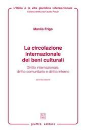 La circolazione internazionale dei beni culturali. Diritto internazionale, diritto comunitario e diritto interno