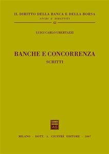 Libro Banche e concorrenza. Scritti Luigi C. Ubertazzi