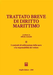 Trattato breve di diritto marittimo. Vol. 2: I contratti di utilizzazione della nave e la responsabilità del vettore.