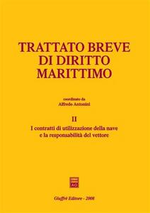 Libro Trattato breve di diritto marittimo. Vol. 2: I contratti di utilizzazione della nave e la responsabilità del vettore.