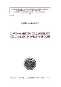 Libro Il nuovo assetto dell'arbitrato negli appalti di opere pubbliche Ilaria Lombardini