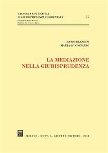Foto Cover di La mediazione nella giurisprudenza, Libro di Mario Blandini,Marta De' Costanzo, edito da Giuffrè