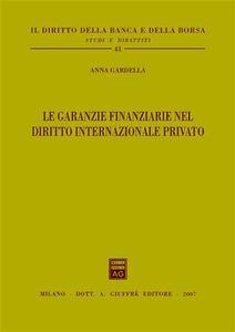 Libro Le garanzie finanziarie nel diritto internazionale privato Anna Gardella