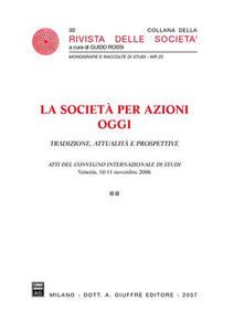 Libro La società per azioni oggi. Tradizione, attualità e prospettive. Atti del Convegno internazionale di studi (Venezia, 10-11 novembre 2006)