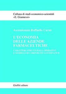 Libro L' economia delle aziende farmaceutiche. Caratteri strutturali, operativi e modelli di corporate governance Raffaello Carnà Ascensionato