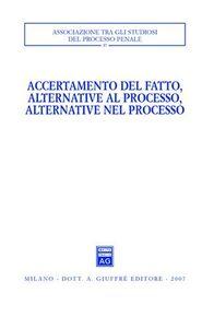 Foto Cover di Accertamento del fatto, alternative al processo, alternative nel processo. Atti del Convegno (Urbino, 23-24 settembre 2005), Libro di  edito da Giuffrè