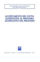 Accertamento del fatto, alternative al processo, alternative nel processo. Atti del Convegno (Urbino, 23-24 settembre 2005)