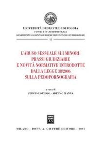 Libro L' abuso sessuale sui minori: prassi giudiziarie e novità normative introdotte dalla Legge 38/2006 sulla pedopornografia