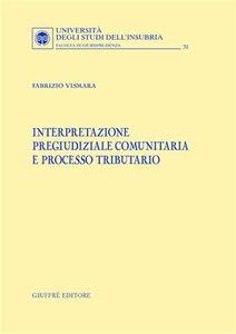 Libro Interpretazione pregiudiziale comunitaria e processo tributario Fabrizio Vismara