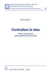 Libro Controllare le idee. Profili costituzionali della pubblicità commerciale Monica Bonini