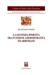 La giustizia sportiva tra funzione amministrativa ed arbitrato