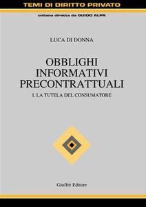 Foto Cover di Obblighi informativi precontrattuali. Vol. 1: La tutela del consumatore., Libro di Luca Di Donna, edito da Giuffrè