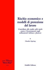 Rischio economico e modelli di protezione del lavoro. Contributo allo studio sulle tutele contro i licenziamenti negli ordinamenti italiano e francese