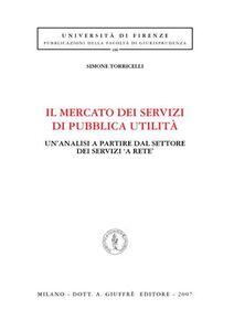 Libro Il mercato dei servizi di pubblica utilità. Un'analisi a partire dal settore dei servizi «a rete» Simone Torricelli