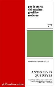 Foto Cover di Antes leyes que reyes. Cultura juridica y constitucion politica en la edad moderna (Navarra, 1512-1808), Libro di Rafael D. García Perez, edito da Giuffrè