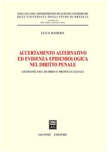Libro Accertamento alternativo ed evidenza epidemiologica nel diritto penale. Gestione del dubbio e profili causali Luca Masera