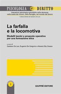 Foto Cover di La farfalla e la locomotiva. Modelli teorici e proposte operative per una formazione etica, Libro di  edito da Giuffrè