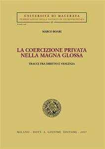 Foto Cover di La coercizione privata nella Magna Glossa. Tracce fra diritto e violenza, Libro di Marco Boari, edito da Giuffrè