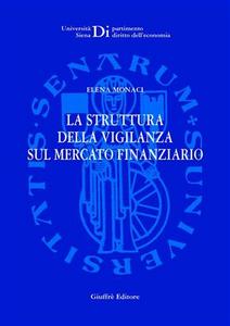Libro La struttura della vigilanza sul mercato finanziario Elena Monaci