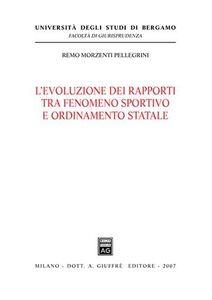 Libro L' evoluzione dei rapporti tra fenomeno sportivo e ordinamento statale Remo Morzenti Pellegrini