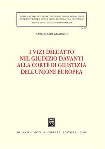 Foto Cover di I vizi dell'atto nel giudizio davanti alla Corte di giustizia dell'Unione Europea, Libro di Carlo Curti Gialdino, edito da Giuffrè