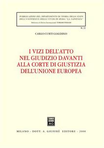 Libro I vizi dell'atto nel giudizio davanti alla Corte di giustizia dell'Unione Europea Carlo Curti Gialdino
