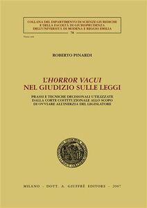 Libro L' horror vacui nel giudizio sulle leggi. Prassi e tecniche decisionali utilizzate dalla Corte costituzionale allo scopo di ovviare all'inerzia del legislatore Roberto Pinardi