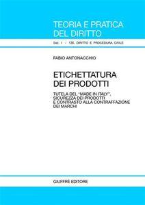 Foto Cover di Etichettatura dei prodotti. Tutela del «Made in Italy», sicurezza dei prodotti e contrasto alla contraffazione dei marchi, Libro di Fabio Antonacchio, edito da Giuffrè