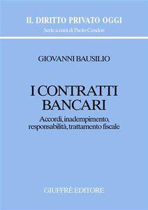 Libro I contratti bancari. Accordi, inadempimento, responsabilità, trattamento fiscale Giovanni Bausilio