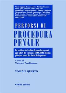 Libro Percorsi di procedura penale. Vol. 4: La revisione del Codice di procedura penale agli albori del ventennio (1988-2008): riforma globale e tutela dei diritti della persona.