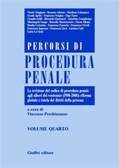 Percorsi di procedura penale. Vol. 4: La revisione del Codice di procedura penale agli albori del ventennio (1988-2008): riforma globale e tutela dei diritti della persona.