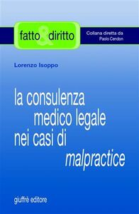 Libro La consulenza medico legale nei casi di malpractice Lorenzo Isoppo