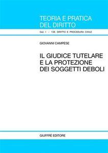 Foto Cover di Il giudice tutelare e la protezione dei soggetti deboli, Libro di Giovanni Campese, edito da Giuffrè
