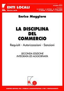 Libro La disciplina del commercio. Requisiti, autorizzazioni, sanzioni Enrico Maggiora