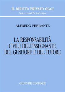 Libro La responsabilità civile dell'insegnante, del genitore e del tutore Alfredo Ferrante