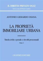La proprietà immobiliare urbana. Vol. 6: Tutela civile e penale e risvolti processuali.