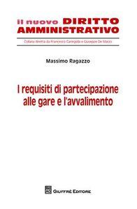 Foto Cover di I requisiti di partecipazione alle gare e l'avvalimento, Libro di Massimo Ragazzo, edito da Giuffrè